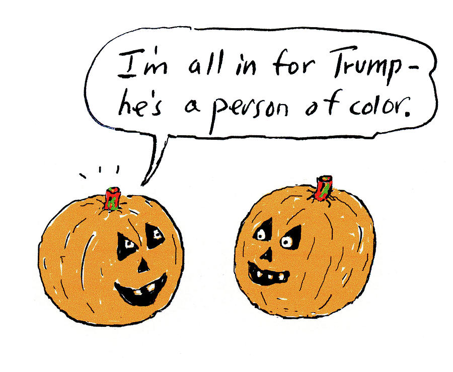 Im All In For Trump Hes A Person Of Color Drawing by David Sipress