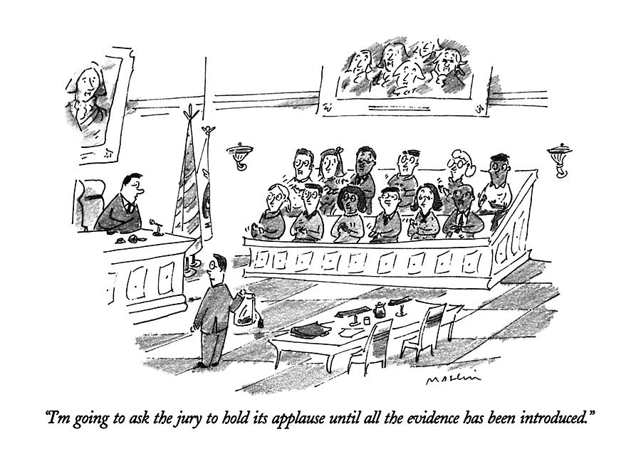 Im Going To Ask The Jury To Hold Its Applause Drawing by Michael Maslin