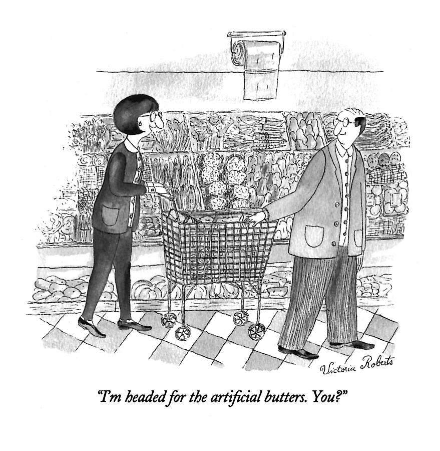 Im Headed For The Artificial Butters. You? Drawing by Victoria Roberts