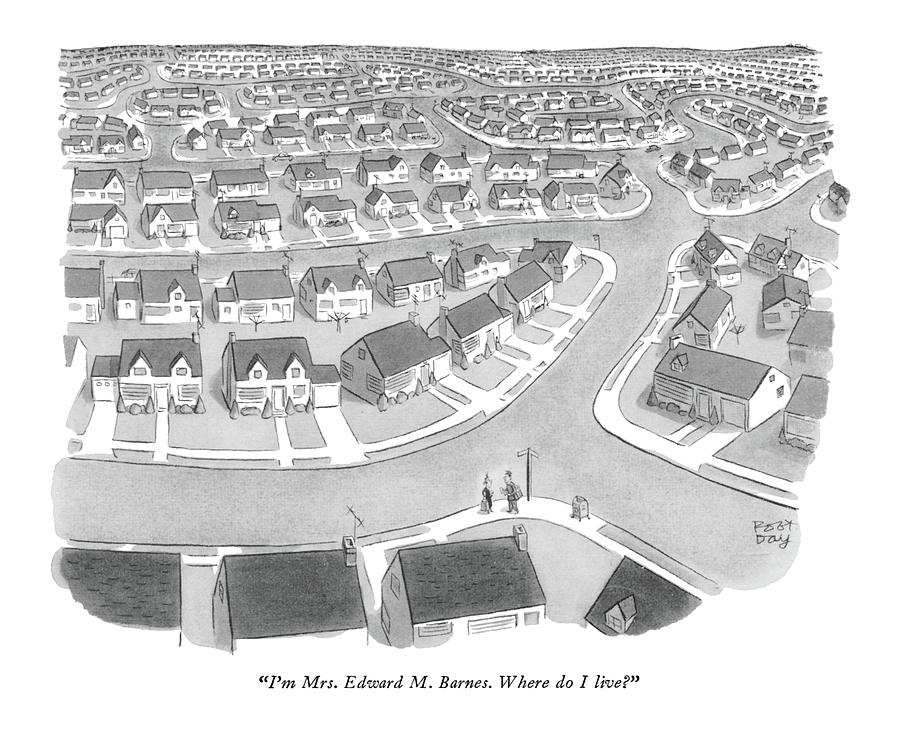 Im Mrs. Edward M. Barnes. Where Do I Live? Drawing by Robert J. Day