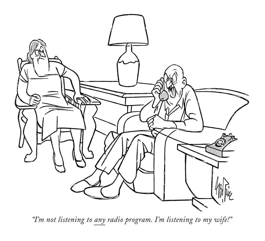 Im Not Listening To Any Radio Program. Im Drawing by George Price