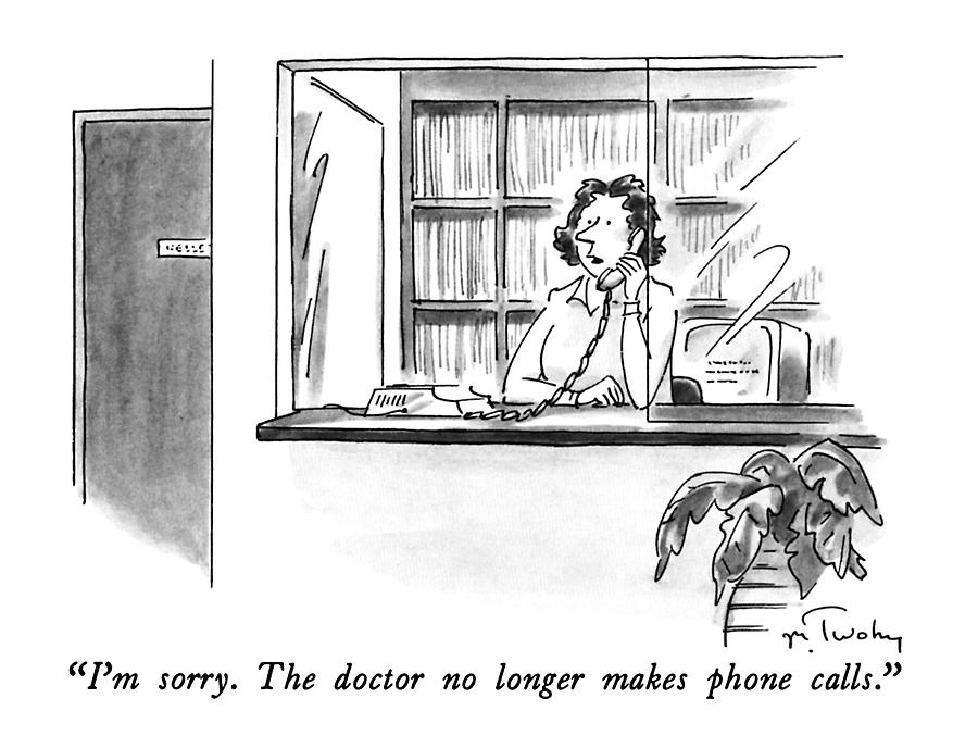 Im Sorry.  The Doctor No Longer Makes Phone Drawing by Mike Twohy