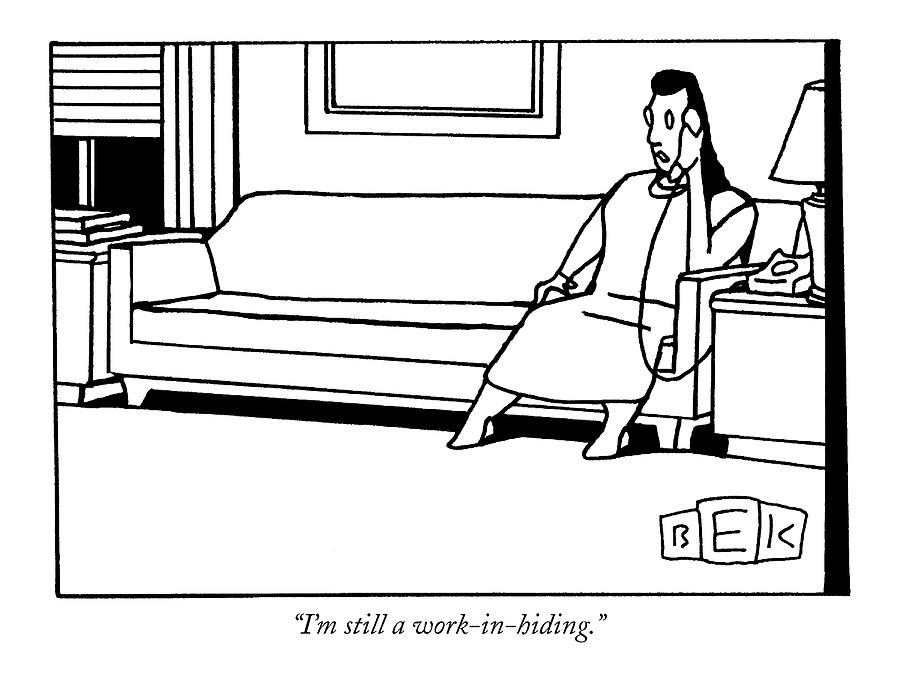 Im Still A Work-in-hiding Drawing by Bruce Eric Kaplan