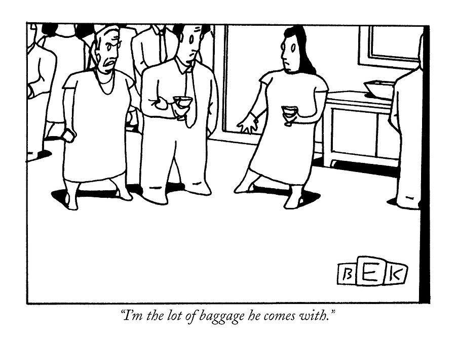 Im The Lot Of Baggage He Comes With Drawing by Bruce Eric Kaplan