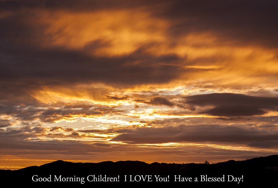 Sunrise Photograph - In Case You Missed Gods Message To You... Good Morning Children I Love You Have A Blessed Day by G Matthew Laughton