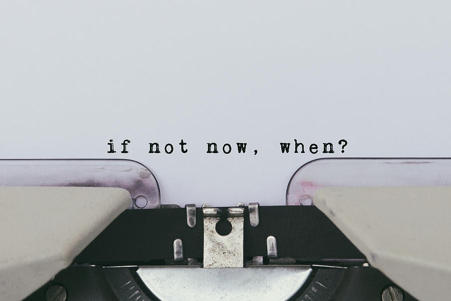 Inspiration quote - If not now, when? Photograph by Nora Carol Photography