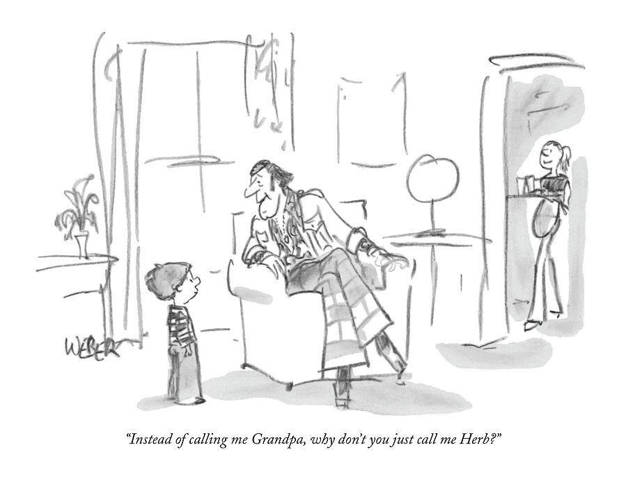 Instead Of Calling Me Grandpa Drawing by Robert Weber