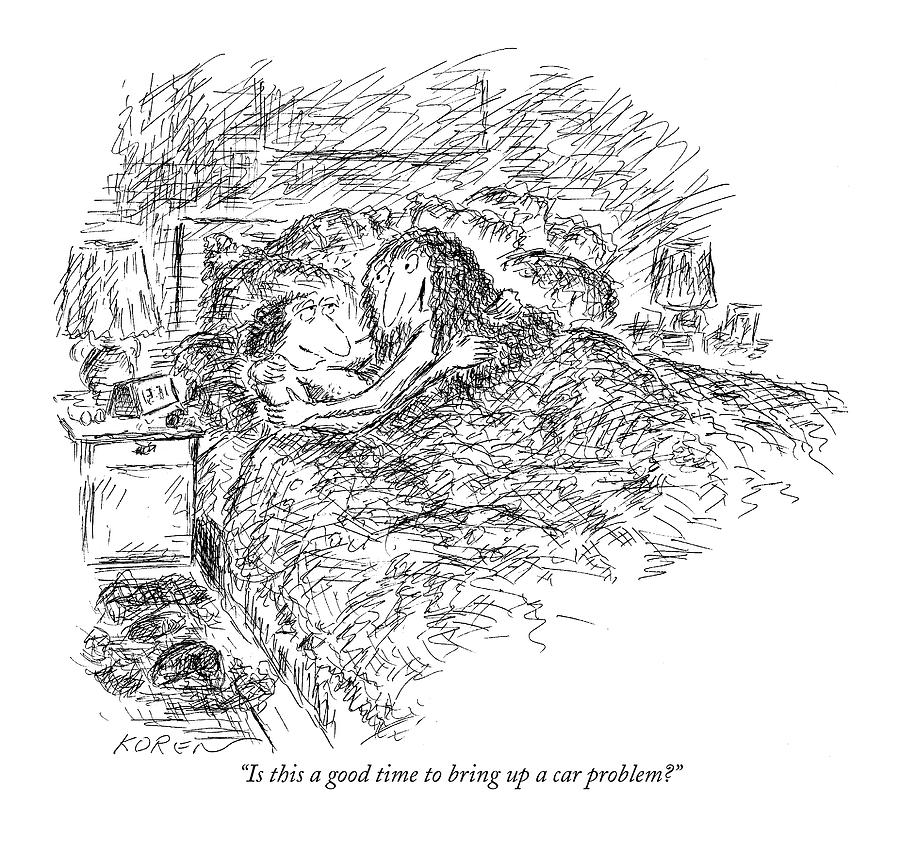 Is This A Good Time To Bring Up A Car Problem? Drawing by Edward Koren