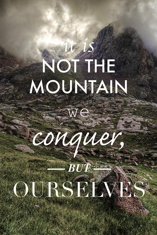 Image result for it's not the mountain we conquer