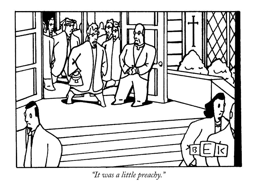 It Was A Little Preachy Drawing by Bruce Eric Kaplan