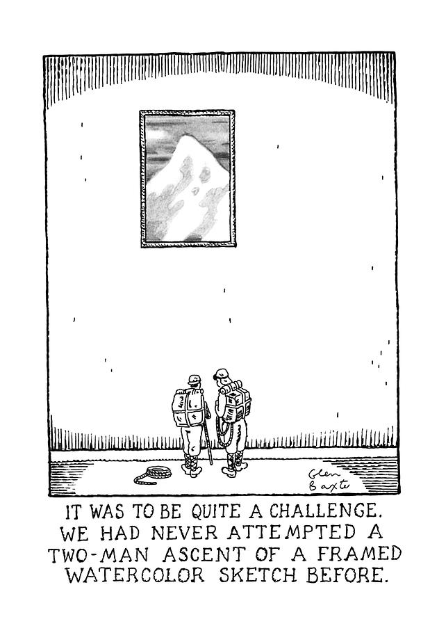 It Was To Be Quite A Challenge Drawing by Glen Baxter