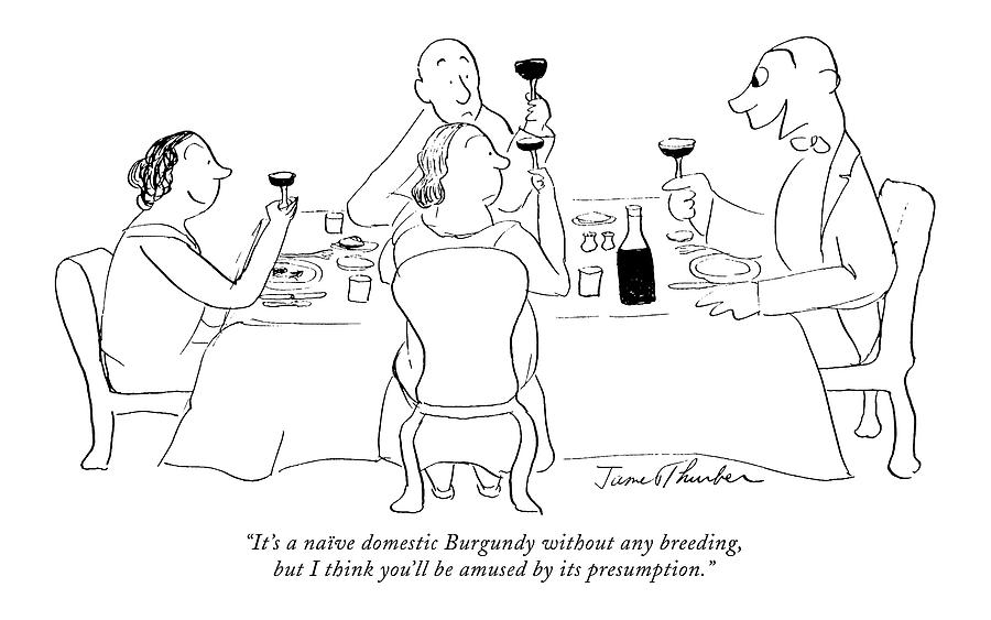 Consumerism Drawing - Its A Naive Domestic Burgundy Without Any by James Thurber
