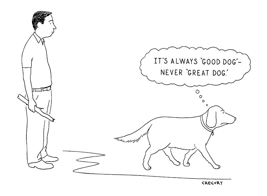 Mental Images Drawing - its Always good Dog - Never great Dog. by Alex Gregory
