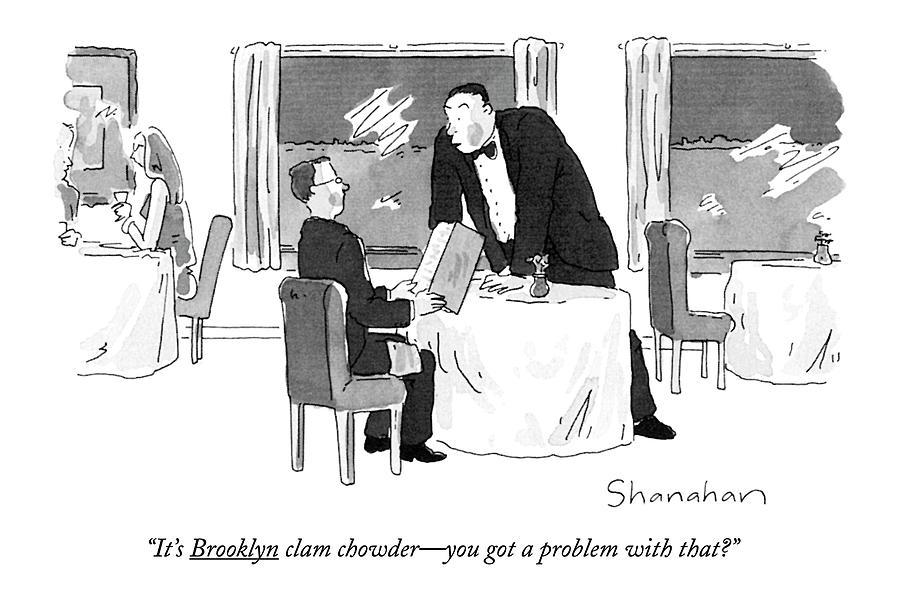 Its Brooklyn Clam Chowder - You Got A Problem Drawing by Danny Shanahan