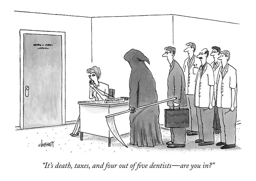 Its Death, Taxes, And Four Out Of Five Dentists Drawing by Tom Cheney