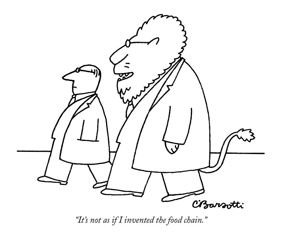 Its Not As If I Invented The Food Chain Drawing by Charles Barsotti
