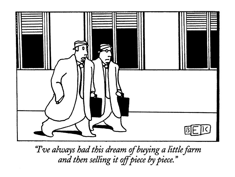 Ive Always Had This Dream Of Buying A Little Drawing by Bruce Eric Kaplan