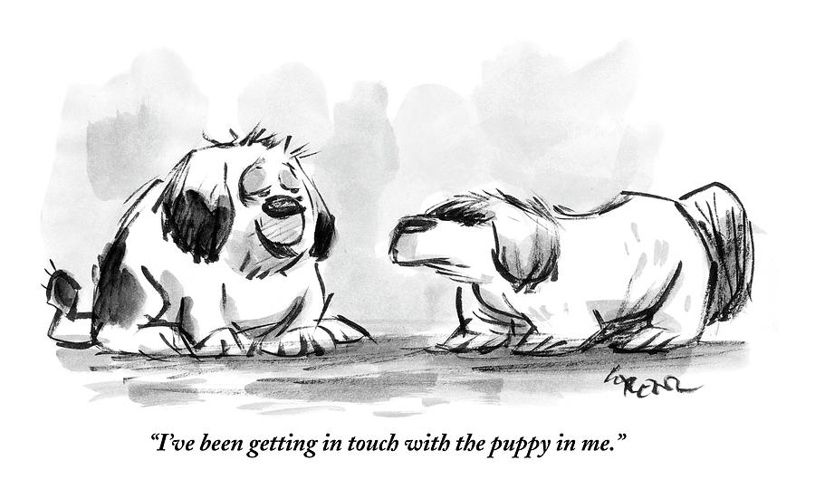 Ive Been Getting In Touch With The Puppy In Me Drawing by Lee Lorenz