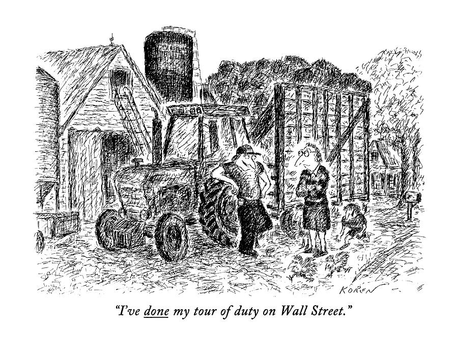 Ive Done My Tour Of Duty On Wall Street Drawing by Edward Koren
