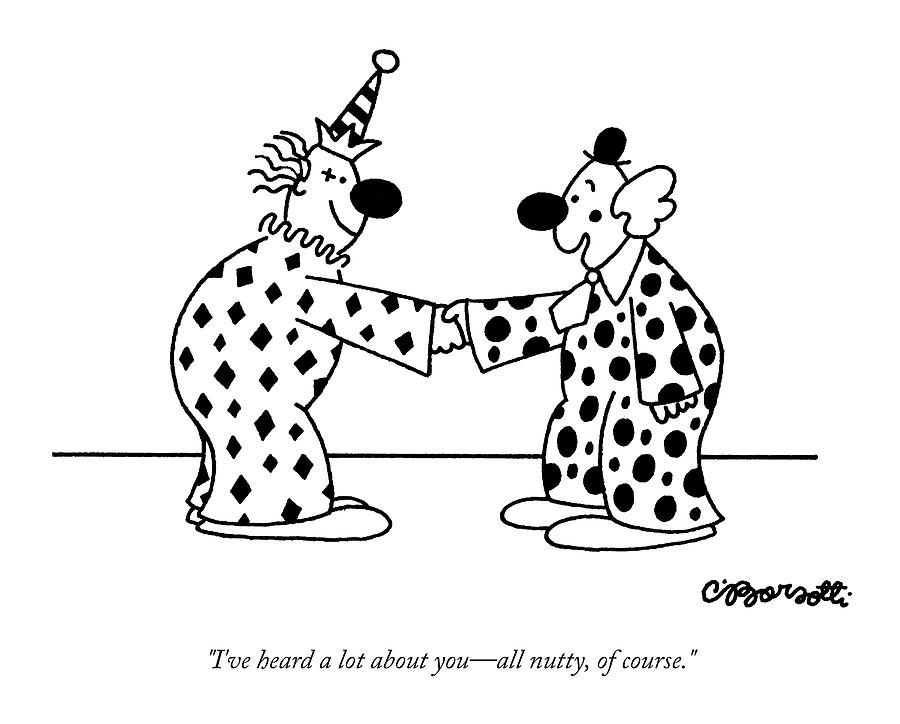 Ive Heard A Lot About You - All Nutty Drawing by Charles Barsotti