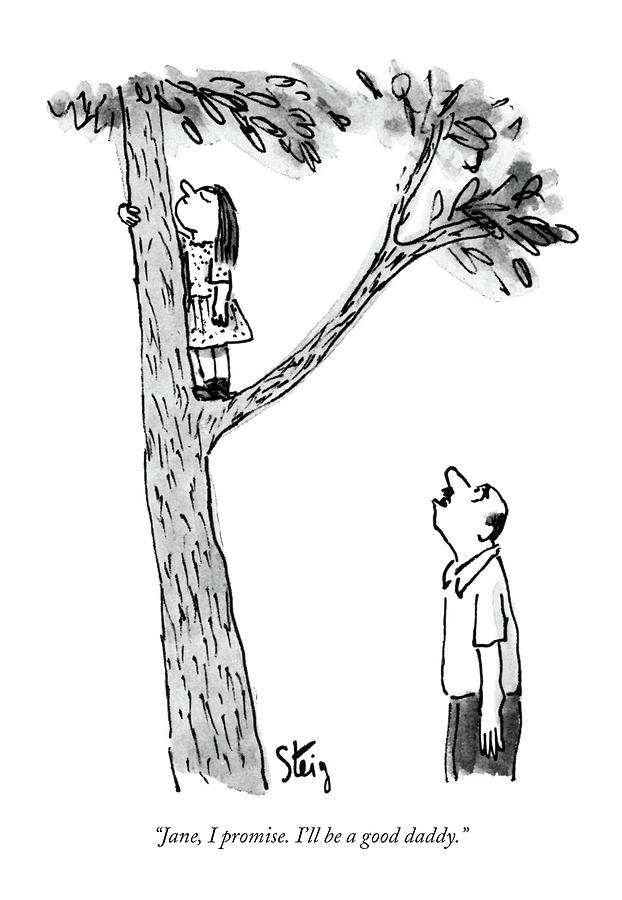 Jane, I Promise. Ill Be A Good Daddy Drawing by William Steig