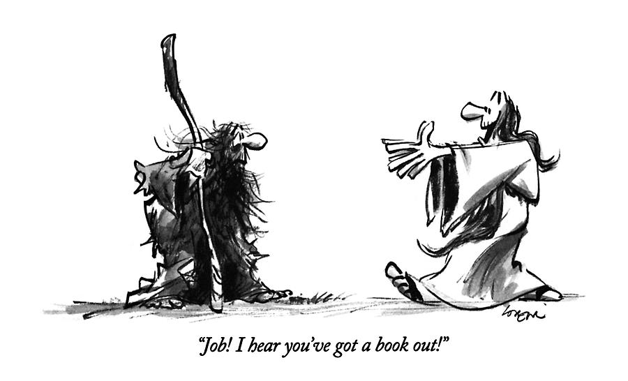 Job!  I Hear Youve Got A Book Out! Drawing by Lee Lorenz