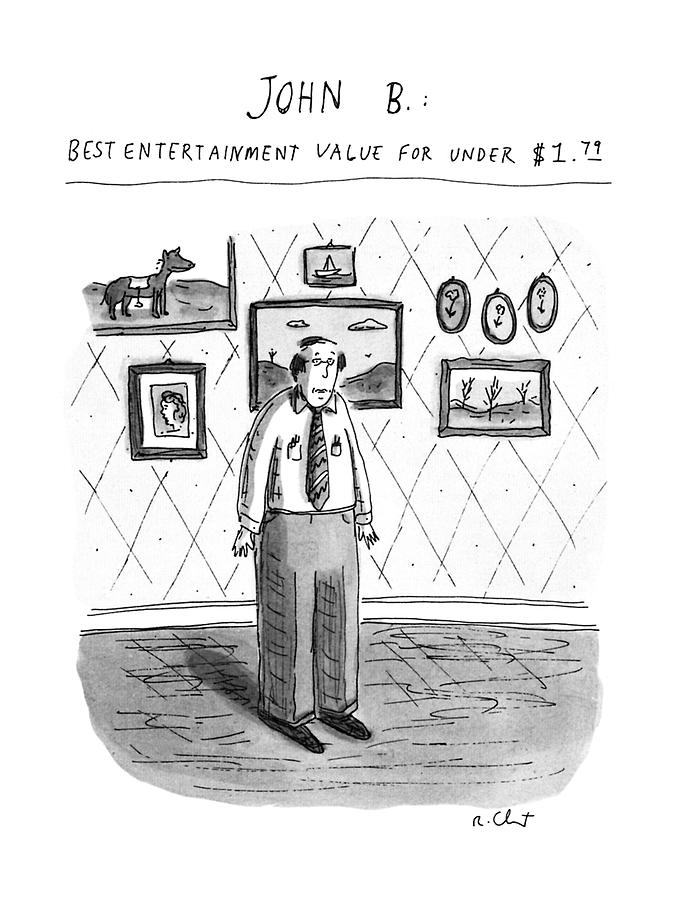 John B.; Best Entertainment Value For Under $1.79 Drawing by Roz Chast