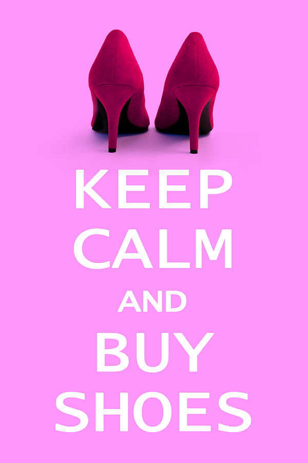 Poster Photograph - Keep Calm And Buy Shoes by Natalie Kinnear