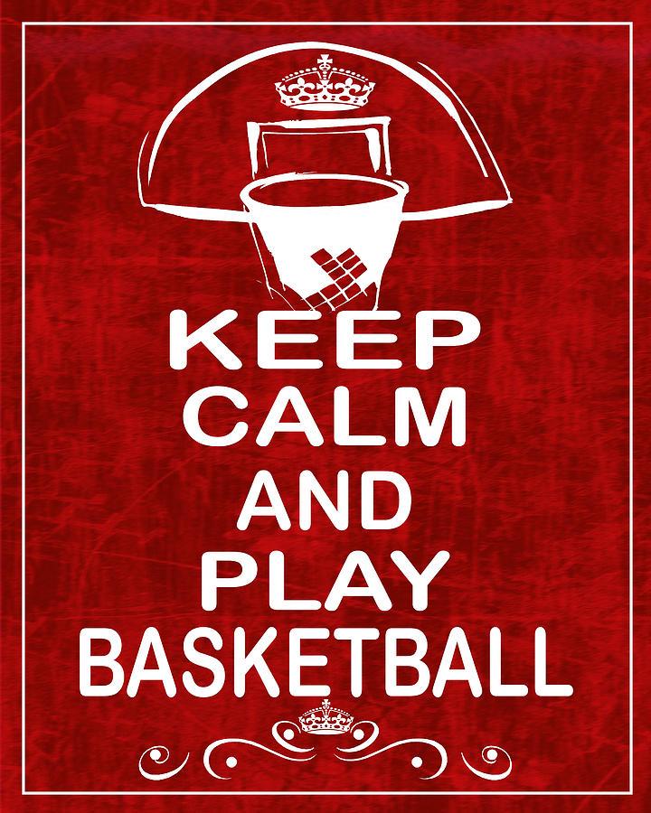 Basketball Photograph - Keep Calm And Play Basketball by Daryl Macintyre