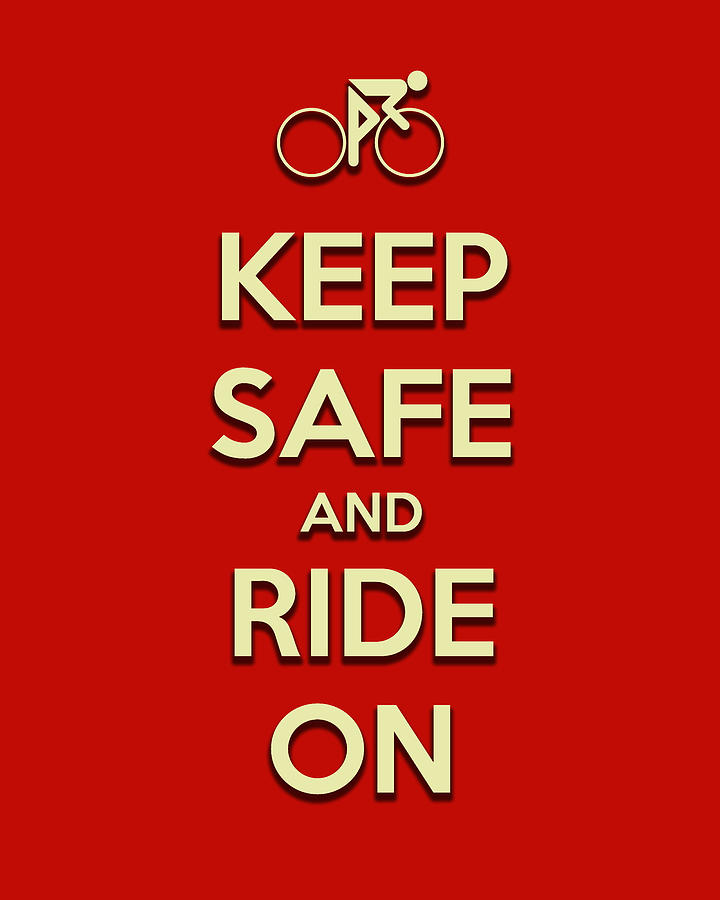Keep Calm Digital Art - Keep Safe And Ride On by Brian Carson