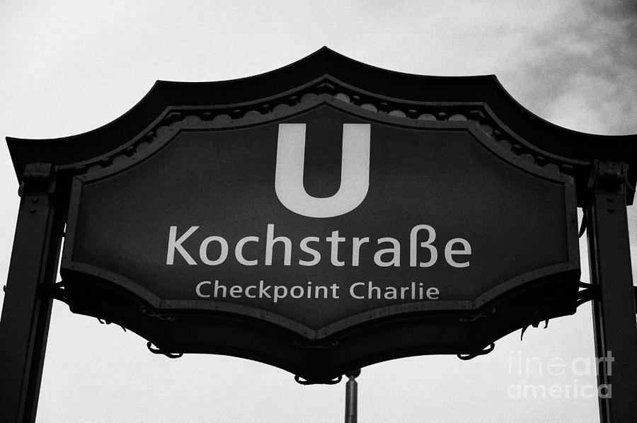 Berlin Photograph - Kochstrasse U-bahn Station Sign Checkpoint Charlie Berlin Germany by Joe Fox