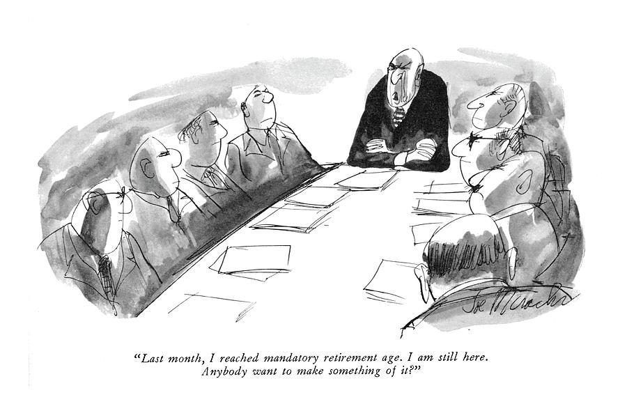 Last Month, I Reached Mandatory Retirement Age Drawing by Joseph Mirachi