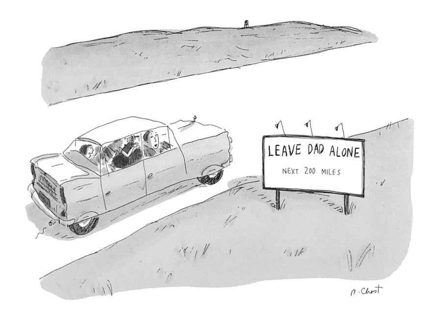 leave Dad AloneNext 200 Miles Drawing by Roz Chast