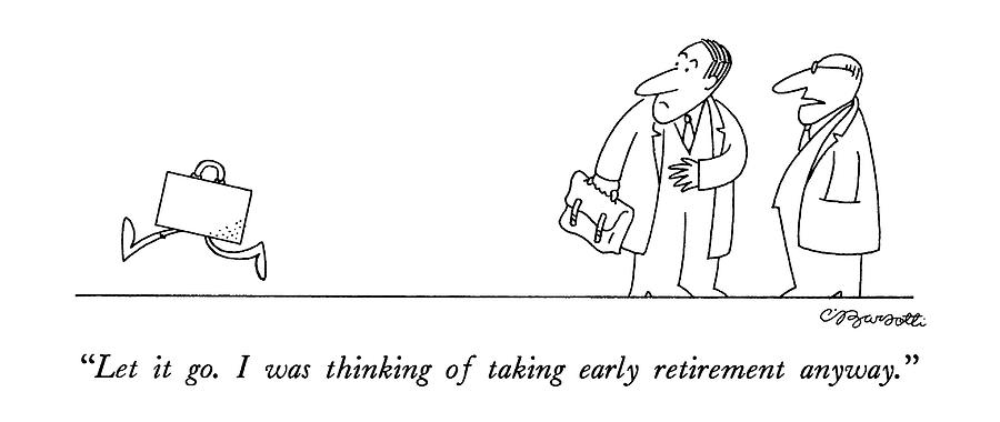 Let It Go.  I Was Thinking Of Taking Early Drawing by Charles Barsotti