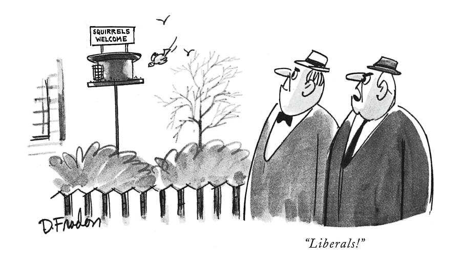 Liberals! Drawing by Dana Fradon