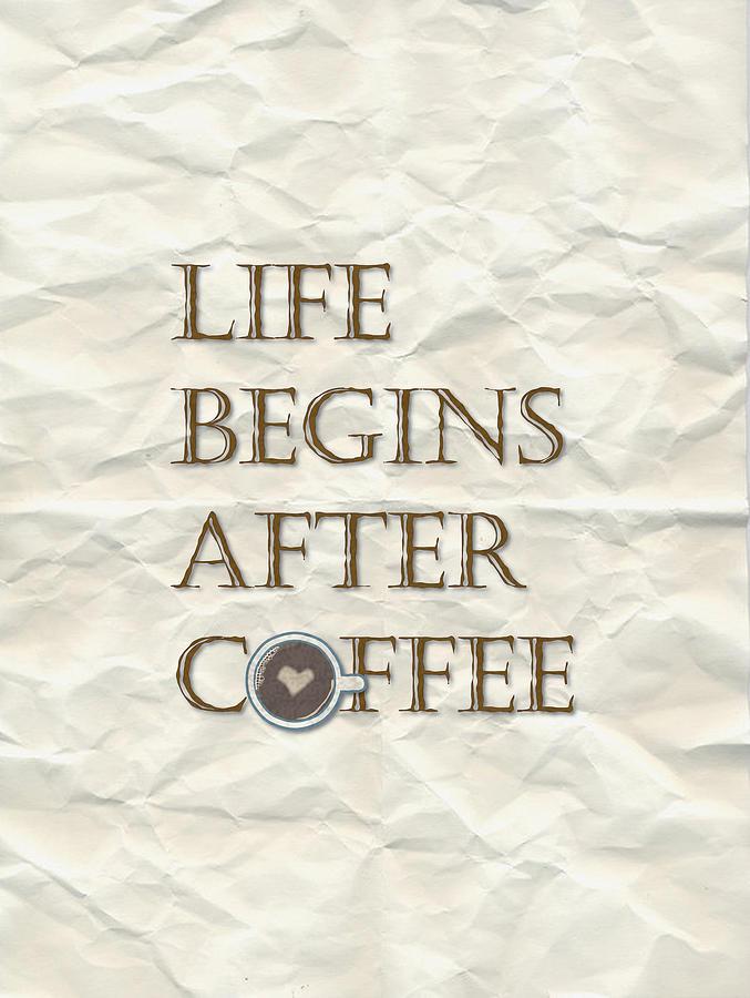 Attrayant Coffee Digital Art   Life Begins After Coffee By Ym Chin