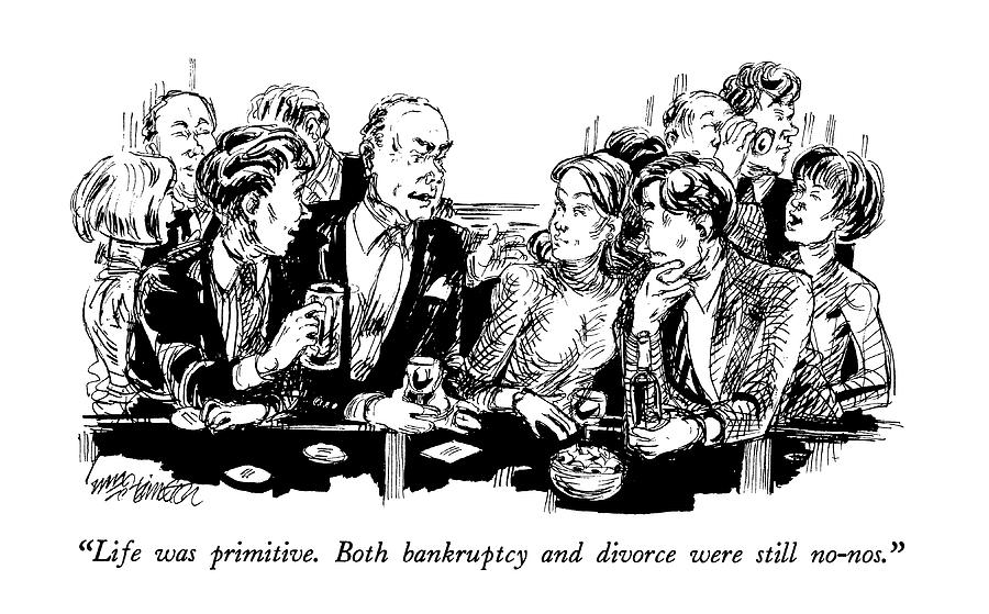 Life Was Primitive.  Both Bankruptcy And Divorce Drawing by William Hamilton