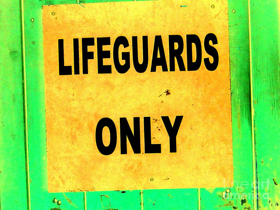 Sign Photograph - Lifeguards Only by Ed Weidman