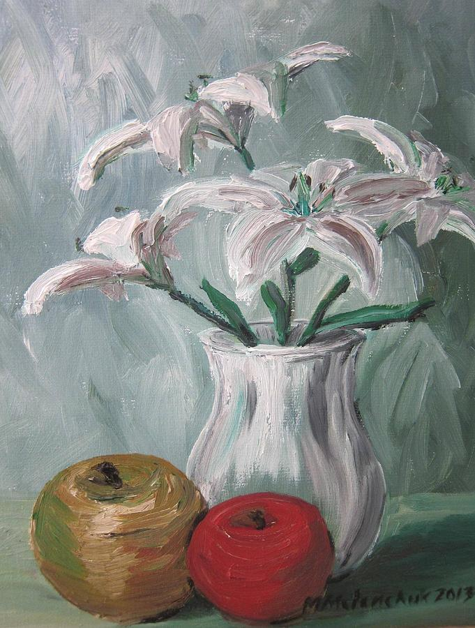 Lilies Painting - Lilies And Apples by Maria Melenchuk