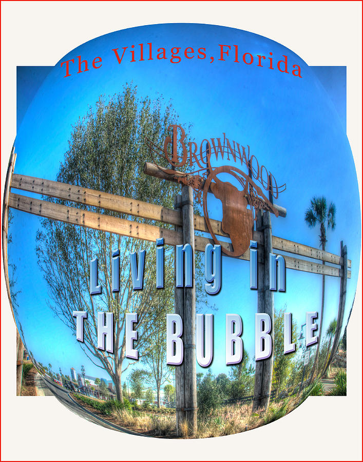 The Villages Photograph - Living In The Bubble Brownwood by Wynn Davis-Shanks