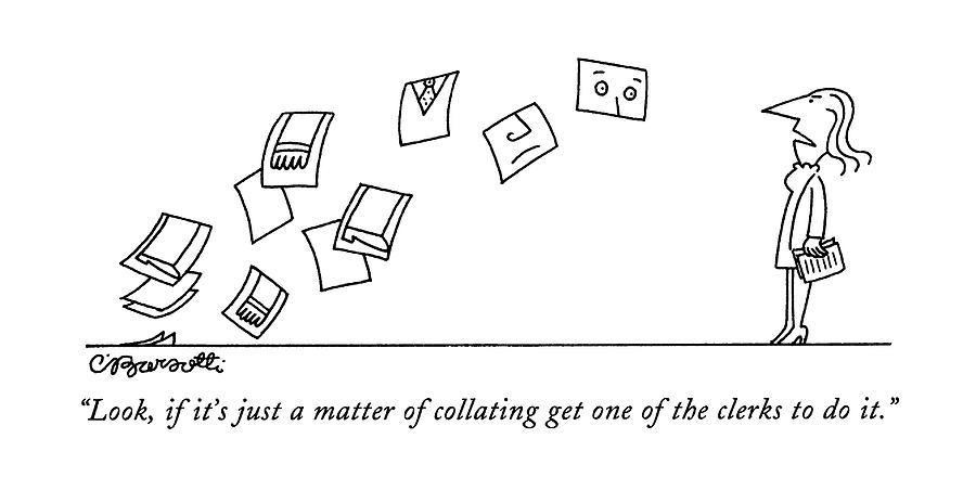 Look, If Its Just A Matter Of Collating Get One Drawing by Charles Barsotti