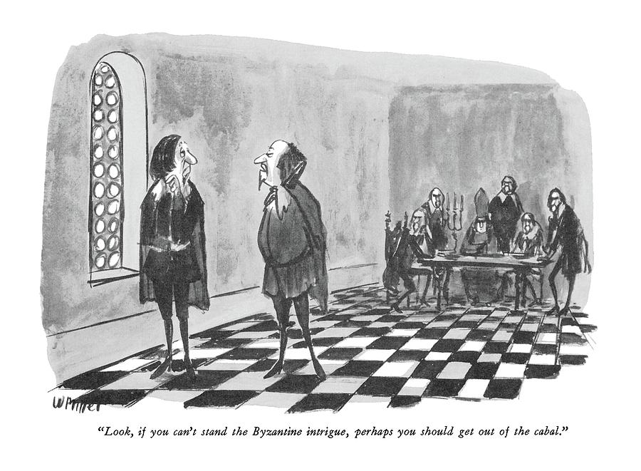 Look, If You Cant Stand The Byzantine Intrigue Drawing by Warren Miller