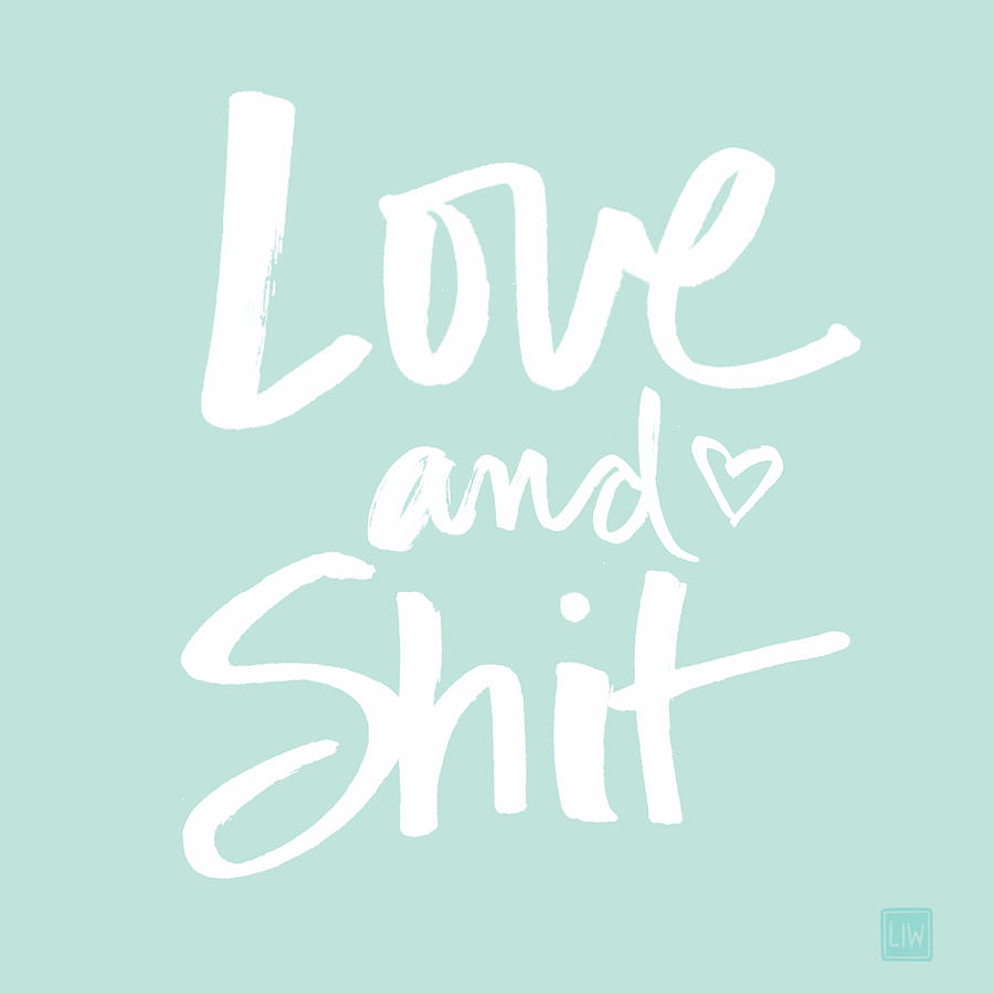 Love Digital Art - Love And Shit by Linda Woods