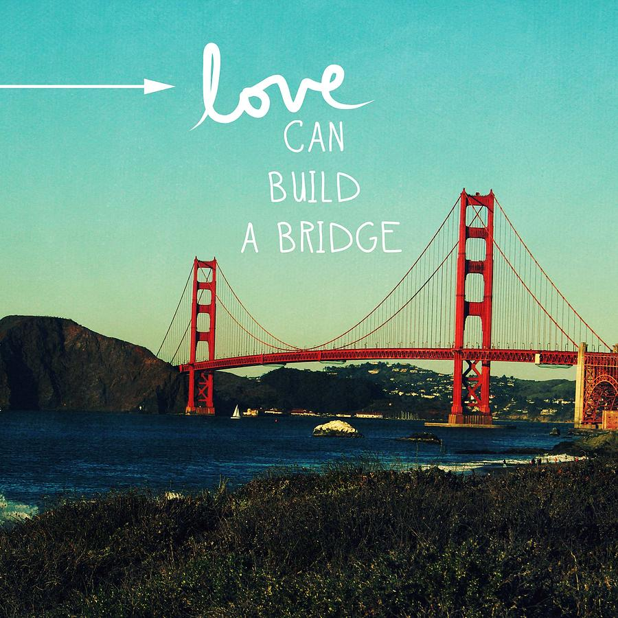 San Francisco Photograph - Love Can Build A Bridge- Inspirational Art by Linda Woods