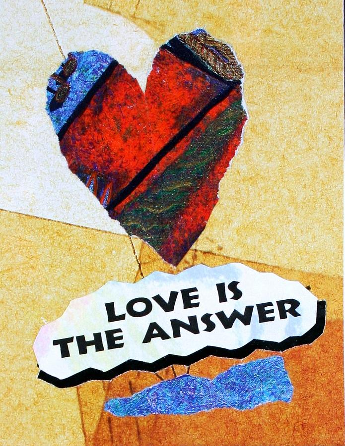 Love Painting - Love Is The Answer Collage by Bob Baker