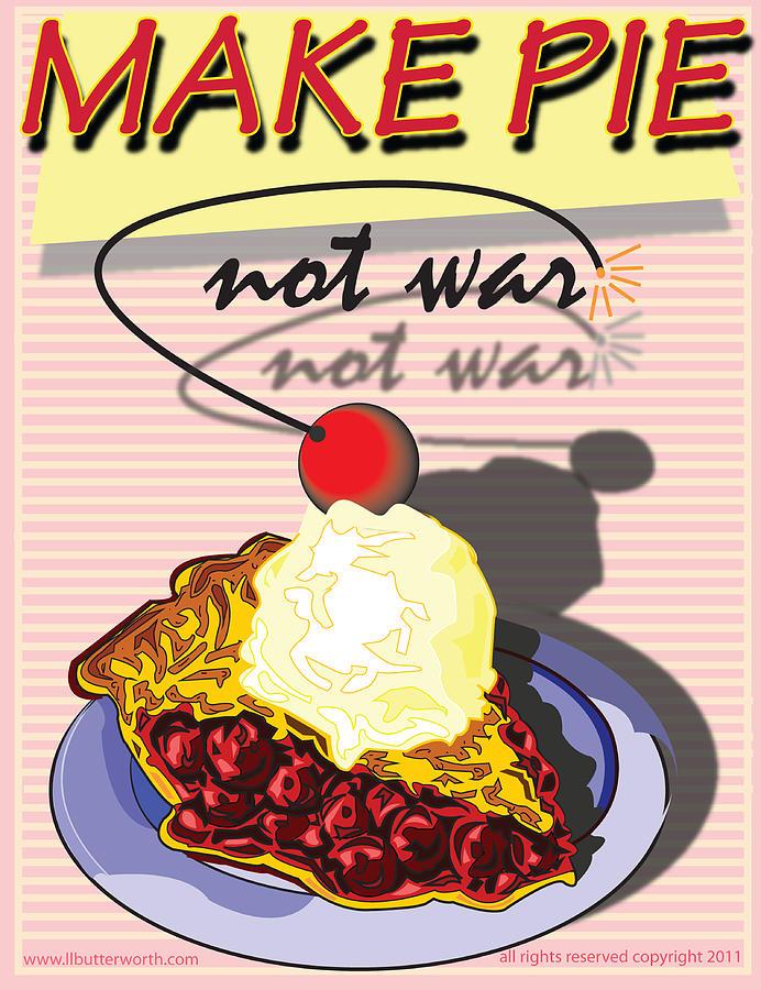 Peace Digital Art - Make Pie Not War by Larry Butterworth