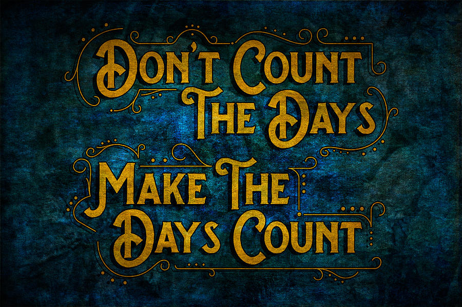 Spiritual Photograph - Make The Days Count by Ray Van Gundy