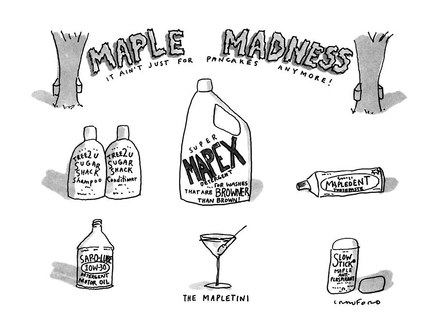 Maple Madness It Aint Just For Pancakes Anymore! Drawing by Michael Crawford