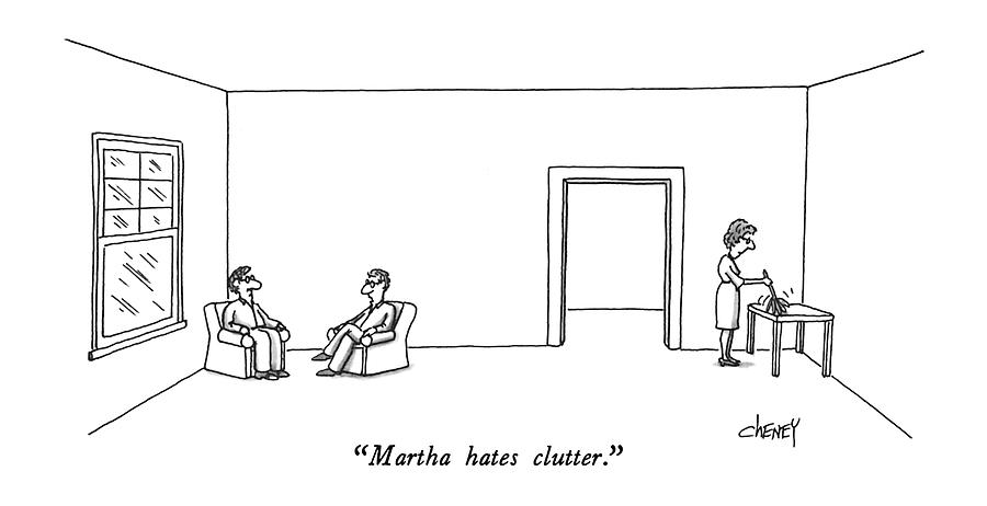 Martha Hates Clutter Drawing by Tom Cheney