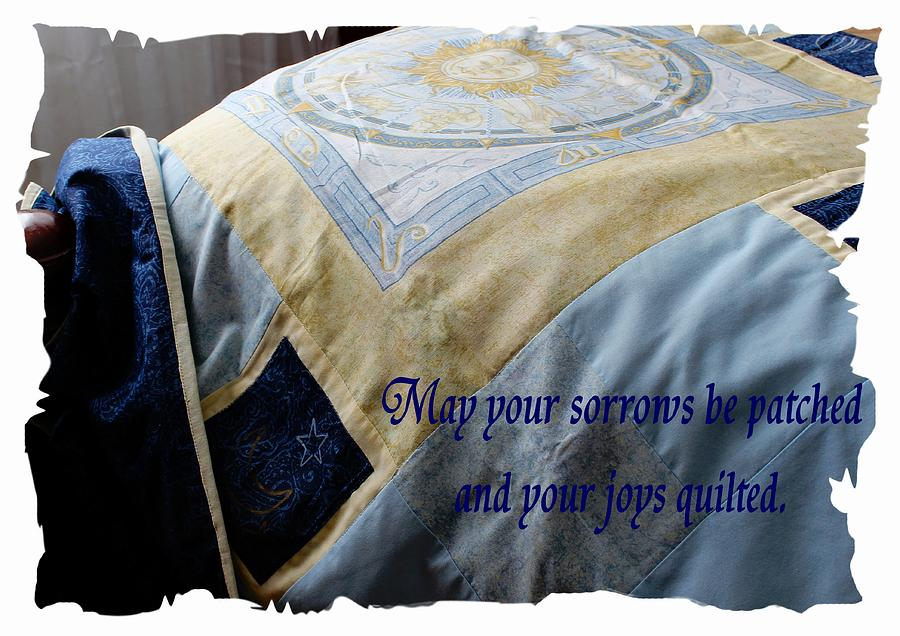 Quilt Photograph - May Your Sorrows Be Patched And Your Joys Quilted by Barbara Griffin